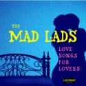 The Mad Lads - Love Songs for Lovers
