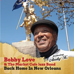 Listen | Buy - Bobby Love & Market Cafe Jazz Band - Back Home In New Orleans