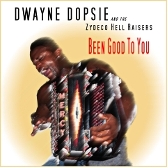 Listen | Buy - Dwayne Dopsie & The Zydeco Hellraisers - Been Good To You