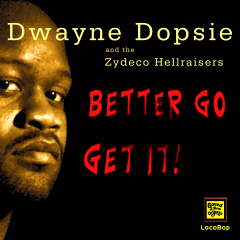 Listen | Buy - Dwayne Dopsie - Better Go Get It
