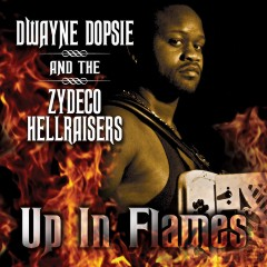 Dwayne Dopsie & The Zydeco Hellraisers - Up In Flames