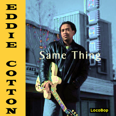 Listen | Buy - Eddie Cotton - Same Thing