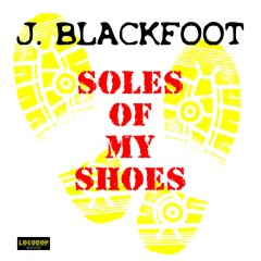 Listen | Buy - J. Blackfoot - Soles of My Shoes