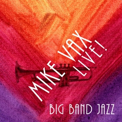 Listen | Buy - Mike Vax - Live Big Band Jazz