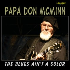 Listen | Buy - Papa Don McMinn - The Blues Ain't a Color