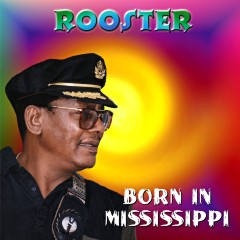Listen | Buy - Rooster - Born in Mississippi