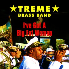Listen | Buy - Treme Brass Band - I've Got A Big Fat Woman