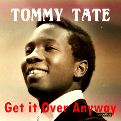 Listen | Buy - Tommy Tate - Get It Over Anyway